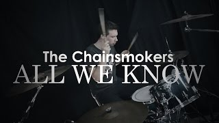 The Chainsmokers - All We Know - Drum Cover