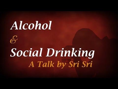 Alcohol & Social Drinking - A talk by Sri Sri Ravi Shankar