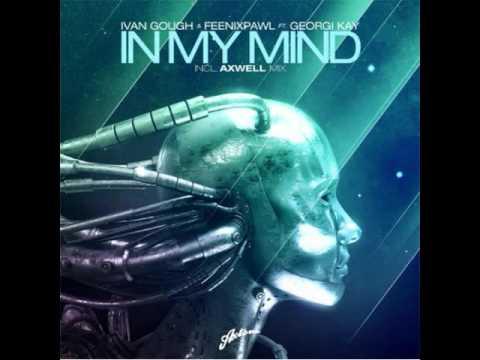 Ivan Gough & Feenixpawl feat. Georgi Kay - In My Mind (Axwell Mix Edit)