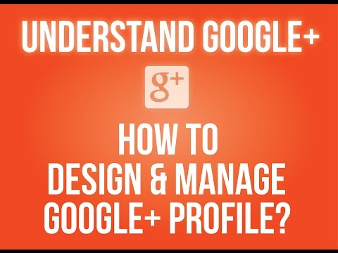 How to design and manage a Google+ profile?