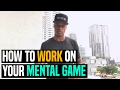 How to Work On Your Mental Game | Dre Baldwin