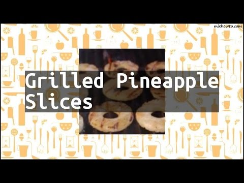 Recipe Grilled Pineapple Slices