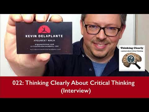 022 - Thinking Clearly About Critical Thinking (Interview with Kevin deLaplante)