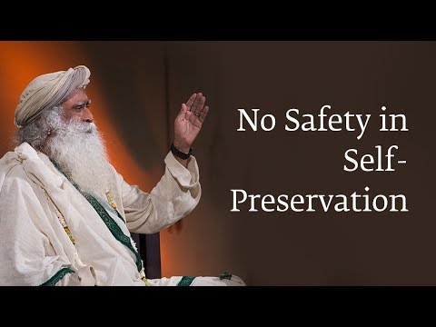 No Safety in Self-Preservation | Sadhguru