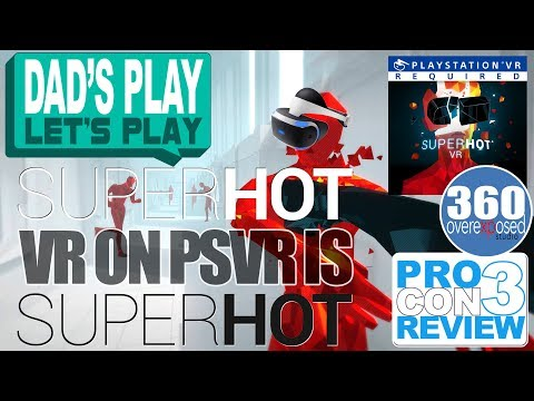 PSVR Superhot VR is SUPERHOT !!! - Dad's Play Let's Play ProCon3 Review