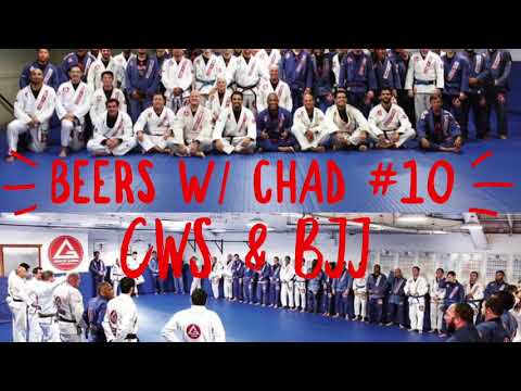 Beers with Chad #10   CWS & BJJ