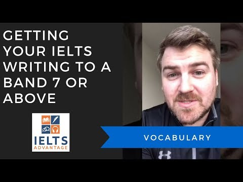 Getting your IELTS Writing to a Band 7 or above- Vocabulary.