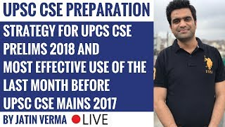 Strategy for UPCS Prelims 2018 & Mains 2017 Effective Use Of Last Month by Jatin Verma