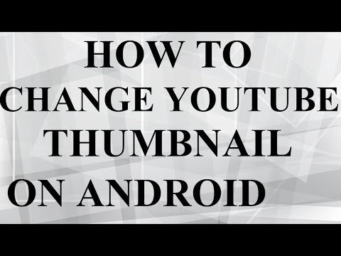 How To Change YouTube Thumbnail From Android Mobile 2017