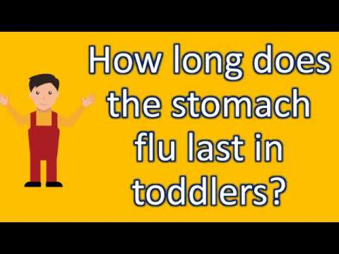 How long does the stomach flu last in toddlers ? | Best and Top Health FAQs