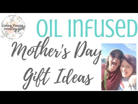 Oil Infused : Mother's Day Gift Ideas