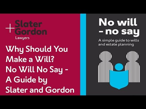 Why Should You  Make a Will?  No Will No Say -  A Guide by  Slater and Gordon