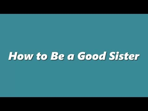How to Be a Good Sister