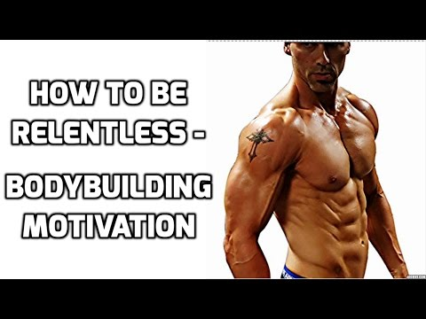 How To Be Relentless - Bodybuilding Motivation