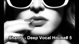 Shanty -  Deep Vocal House# 5