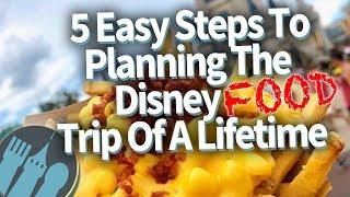 5 Stress Free Steps To Planning The Perfect Disney World Food Trip!