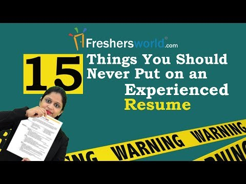 15 Things you should never keep in an experienced Resume - Resume Building Tips