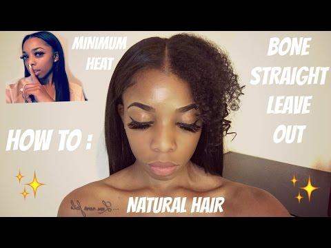 BONE STRAIGHT LEAVE OUT ! NATURAL HAIR | MINIMUM HEAT !