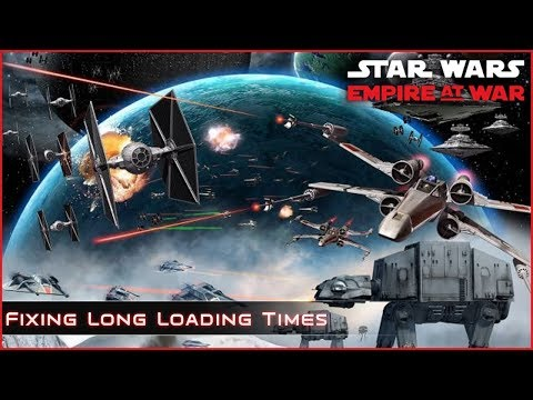 Fixing Long Load Times - New Star Wars: Empire At War Forces of Corruption Patch