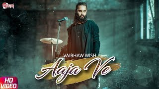 Aaja Ve (Official Video) - Vaibhaw Wish | Yashfeen Qureshi | New Hindi Songs 2019