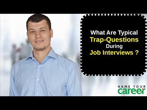 What are typical trap-questions during job interviews ?