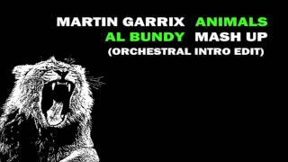 Martin Garrix - Animals (Al Bundy 5-Way-MashUp) (Orchestral Intro Edit)