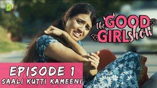 The Good Girl Show | EP 01 | SAALI KUTTI KAMEENI | Dopamine Media | Web Series