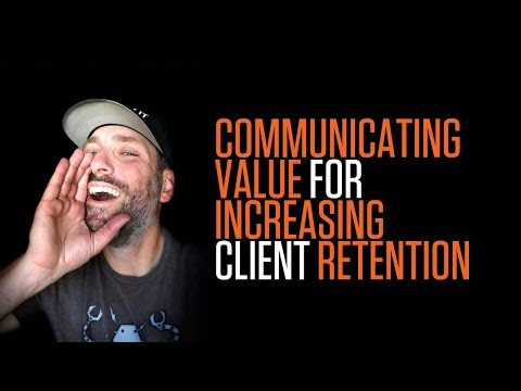 COMMUNICATING VALUE TO INCREASE CLIENT RETENTION