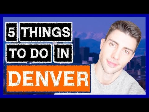 FIVE THINGS TO DO IN DENVER