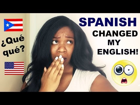 HOW SPANISH CHANGED MY ENGLISH