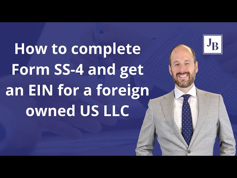 How to complete Form SS-4 and get an EIN for a foreign owned US LLC