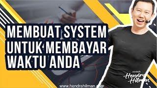 Coach Hendra Hilman - Membuat SYSTEM untuk membayar WAKTU Anda