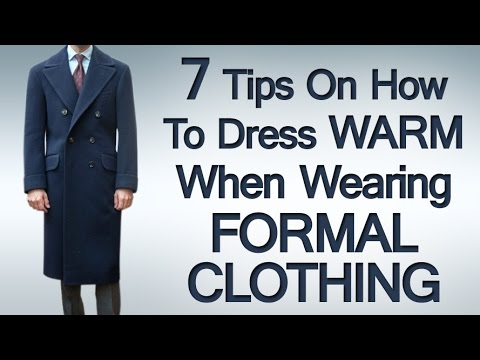 7 Tips on How to Dress Warm When Wearing Formal Clothing | Stay Warm While Dressing Sharp