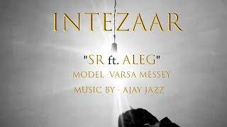 INTEZAAR | SR Ft. ALEG | Official Music Video 2k17 | THD