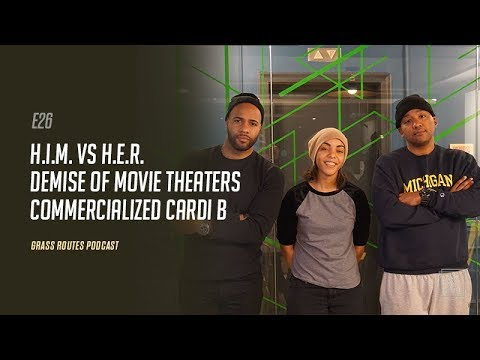 Xxx Mp4 H I M Vs H E R Demise Of Movie Theaters Commercialized Cardi B Grass Routes Podcast 26 3gp Sex