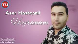Azer Mashxanli - Heyranam 2019