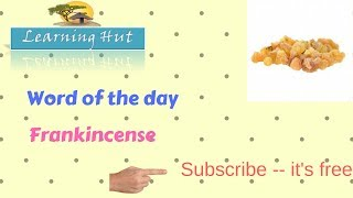 WORD OF THE DAY| FRANKINCENSE|Frankincense its meaning|Learning Hut