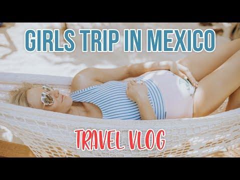 GIRLS TRIP TO TROPICAL MEXICO! Travel Vlog