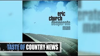 Eric Churchs Desperate Man Is For The Fans