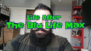 Life After The Blu Life Max