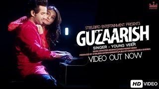 Guzaarish (Full Video) - Young Veer | Latest Punjabi Song 2016 | Steelbird Entertainment