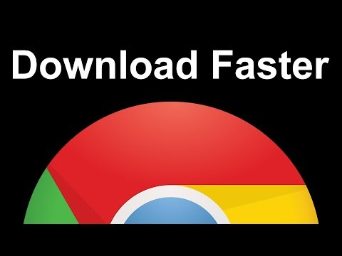 How to Make Google Chrome Download Faster 2018