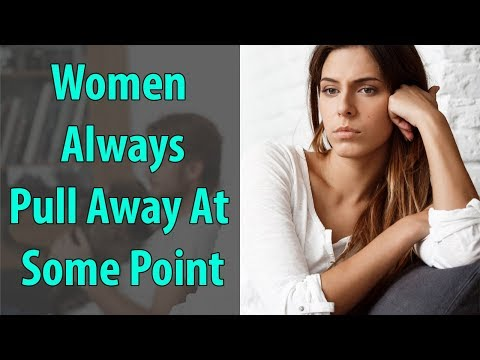 Women Always Pull Away At Some Point