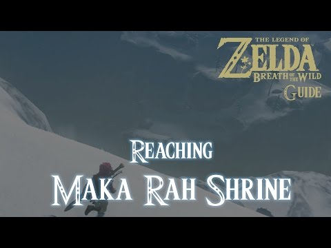 The Legend of Zelda: Breath of The Wild - Reaching Maka Rah Shrine [Guide] [Switch]