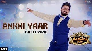 Balli Virk - Ankhi Yaar | Aah Chak 2019 | Punjabi Songs 2019 | Punjabi Bhangra Songs