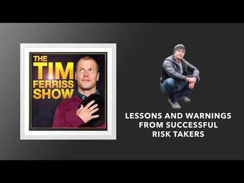 Lessons and Warnings From Successful Risk Takers | The Tim Ferriss Show (Podcast)