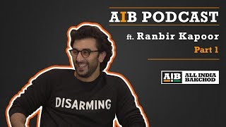 AIB Podcast : feat. Ranbir Kapoor (Part 01)