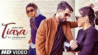 Tiara: Johny Seth Feat Pardhaan   New Punjabi Songs 2017   Avvy, Bhavni