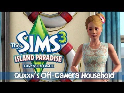 The Sims 3 Island Paradise: Quxxn's Off-Camera Household