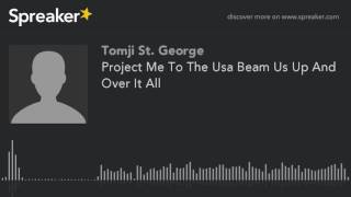 Project Me To The Usa Beam Us Up And Over It All (made with Spreaker)